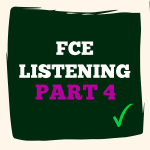 FCE Listening part 4
