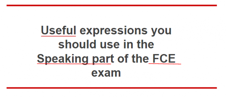 Useful expressions you should use in the Speaking part of the FCE exam