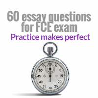 60 essay questions for FCE exam writing