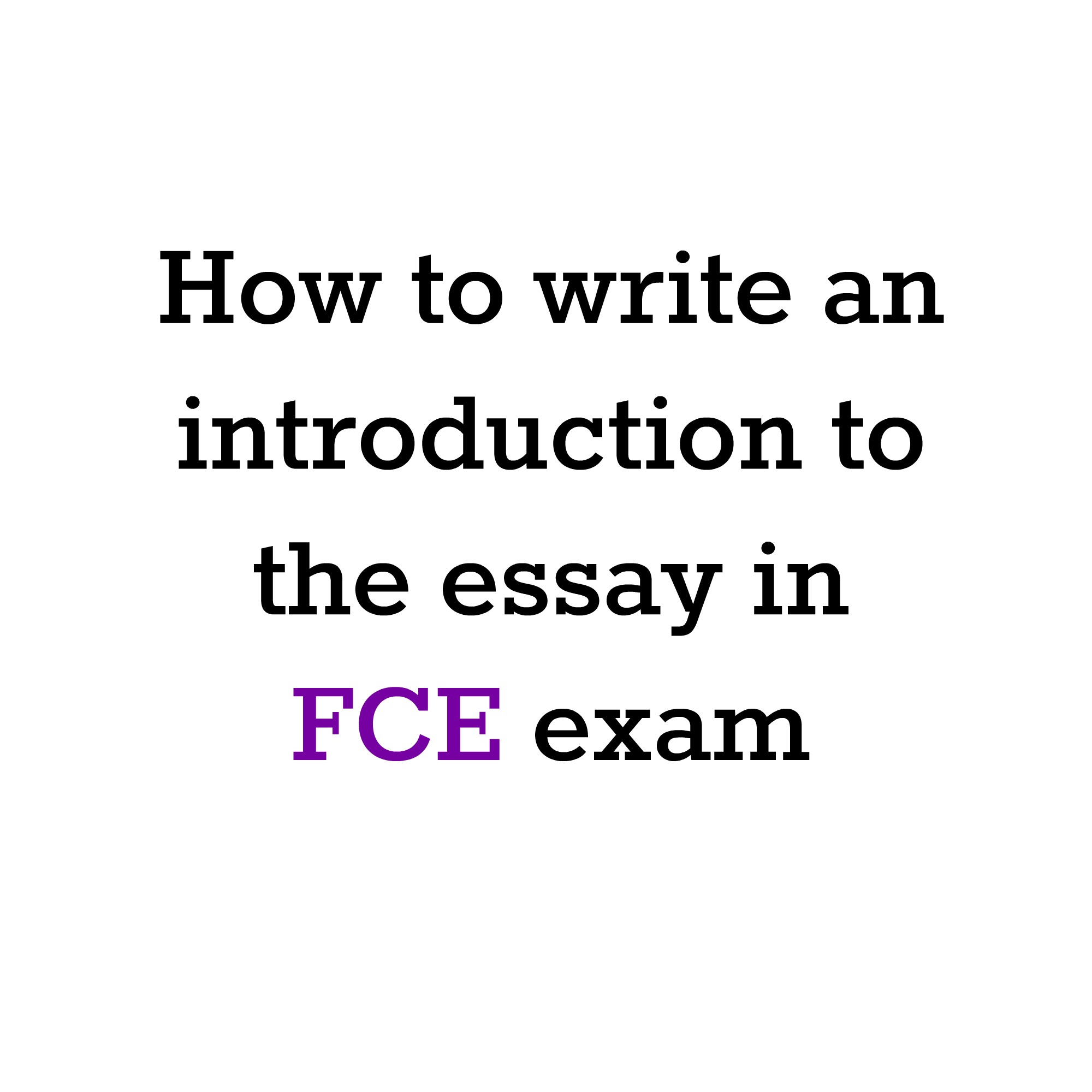 writing an essay for fce Fce examination |paper 2: writing 17 these indications of readership and purpose are not comprehensive, but are intended to provide some guidelines.