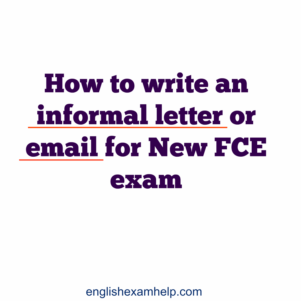 How To Write An Informal Letter Or Email For New Fce Exam English