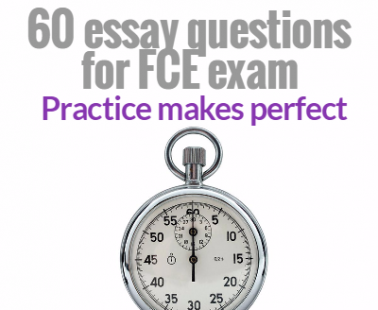 List of 60 essay questions for FCE exam