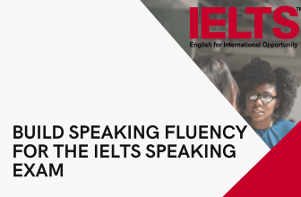 How to build Speaking Fluency for the IELTS Speaking Part and score a higher band in the exam?